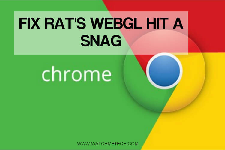 Rats WebGL Hit a Snag - 3 Methods to Fix this issue on Chrome