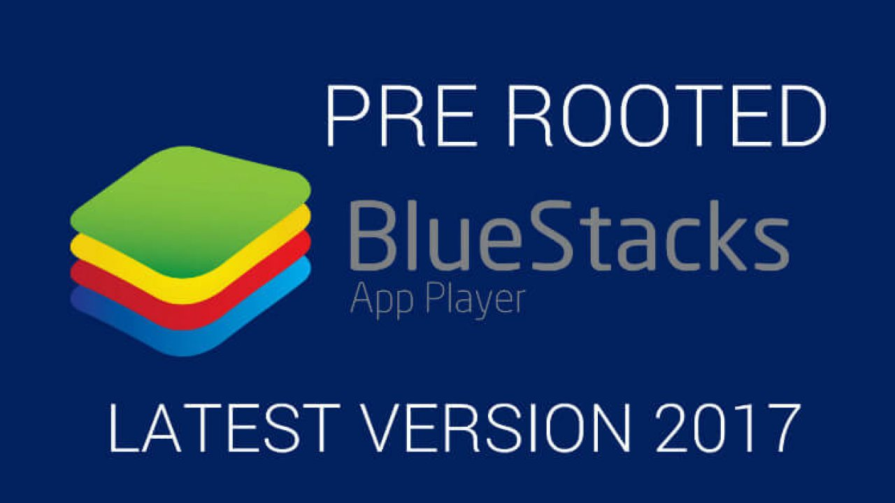 Bluestacks Rooted - Pre-Rooted Offline Installer Updated 2018