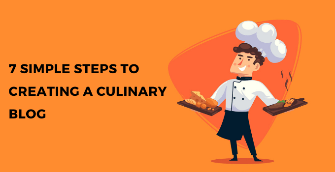 7 Simple Steps Creating Culinary Blog